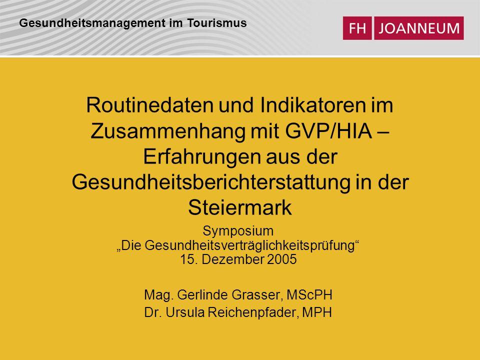 Gesundheitsmanagement im Tourismus Routinedaten und Indikatoren im Zusammenhang mit GVP/HIA – Erfahrungen aus der Gesundheitsberichterstattung in der Steiermark Symposium Die Gesundheitsverträglichkeitsprüfung 15.