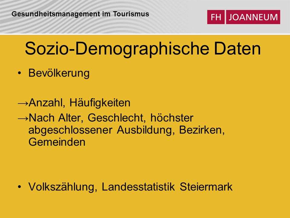 Gesundheitsmanagement im Tourismus Sozio-Demographische Daten Bevölkerung Anzahl, Häufigkeiten Nach Alter, Geschlecht, höchster abgeschlossener Ausbildung, Bezirken, Gemeinden Volkszählung, Landesstatistik Steiermark