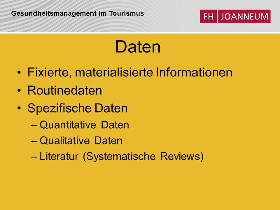 Gesundheitsmanagement im Tourismus Daten Fixierte, materialisierte Informationen Routinedaten Spezifische Daten –Quantitative Daten –Qualitative Daten