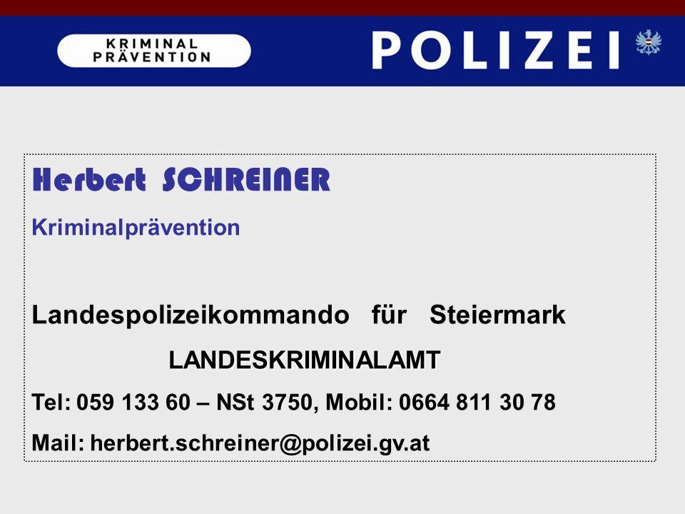 Herbert SCHREINER Kriminalprävention Landespolizeikommando für SteiermarkLANDESKRIMINALAMT Tel: 059 133 60 – NSt 3750, Mobil: 0664 811 30 78 Mail: herbert.schreiner@polizei.gv.at