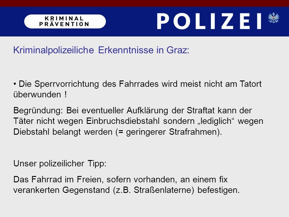 Kriminalpolizeiliche Erkenntnisse in Graz: Die Sperrvorrichtung des Fahrrades wird meist nicht am Tatort überwunden ! Begründung: Bei eventueller Aufk