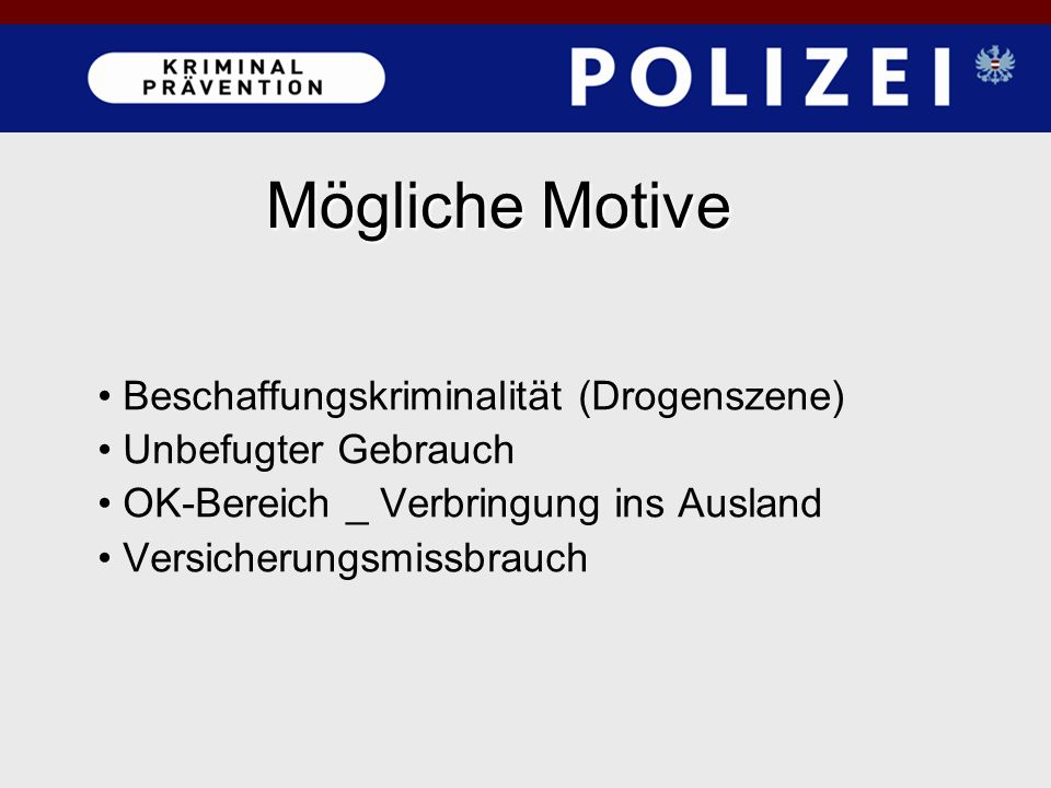 Beschaffungskriminalität (Drogenszene) Unbefugter Gebrauch OK-Bereich _ Verbringung ins Ausland Versicherungsmissbrauch Mögliche Motive