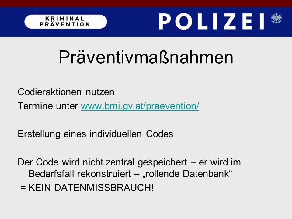 Präventivmaßnahmen Codieraktionen nutzen Termine unter www.bmi.gv.at/praevention/www.bmi.gv.at/praevention/ Erstellung eines individuellen Codes Der C