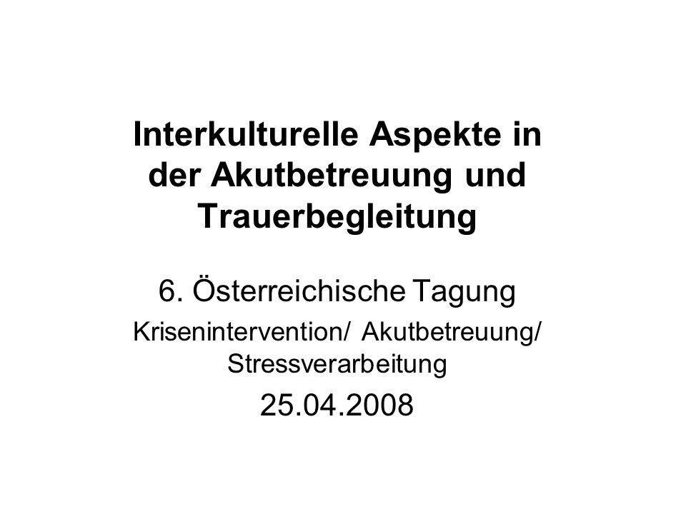 Interkulturelle Aspekte in der Akutbetreuung und Trauerbegleitung 6. Österreichische Tagung Krisenintervention/ Akutbetreuung/ Stressverarbeitung 25.0