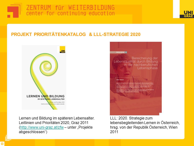 PROJEKT PRIORITÄTENKATALOG & LLL-STRATEGIE 2020 Lernen und Bildung im späteren Lebensalter. Leitlinien und Prioritäten 2020, Graz 2011 (http://www.uni