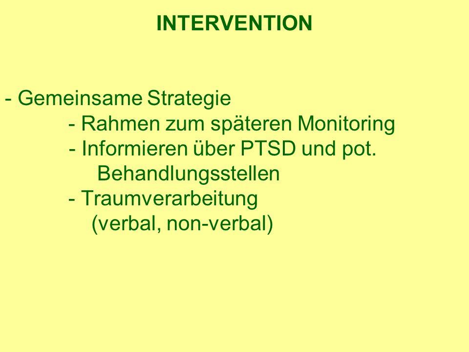 INTERVENTION - Gemeinsame Strategie - Rahmen zum späteren Monitoring - Informieren über PTSD und pot.