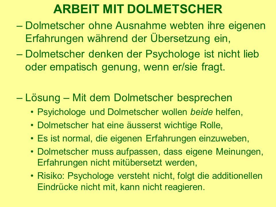 ARBEIT MIT DOLMETSCHER –Dolmetscher ohne Ausnahme webten ihre eigenen Erfahrungen während der Übersetzung ein, –Dolmetscher denken der Psychologe ist nicht lieb oder empatisch genung, wenn er/sie fragt.