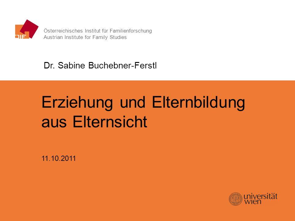 Erziehung und Elternbildung aus Elternsicht | 11.10.2011 Österreichisches Institut für Familienforschung Austrian Institute for Family Studies Erziehu