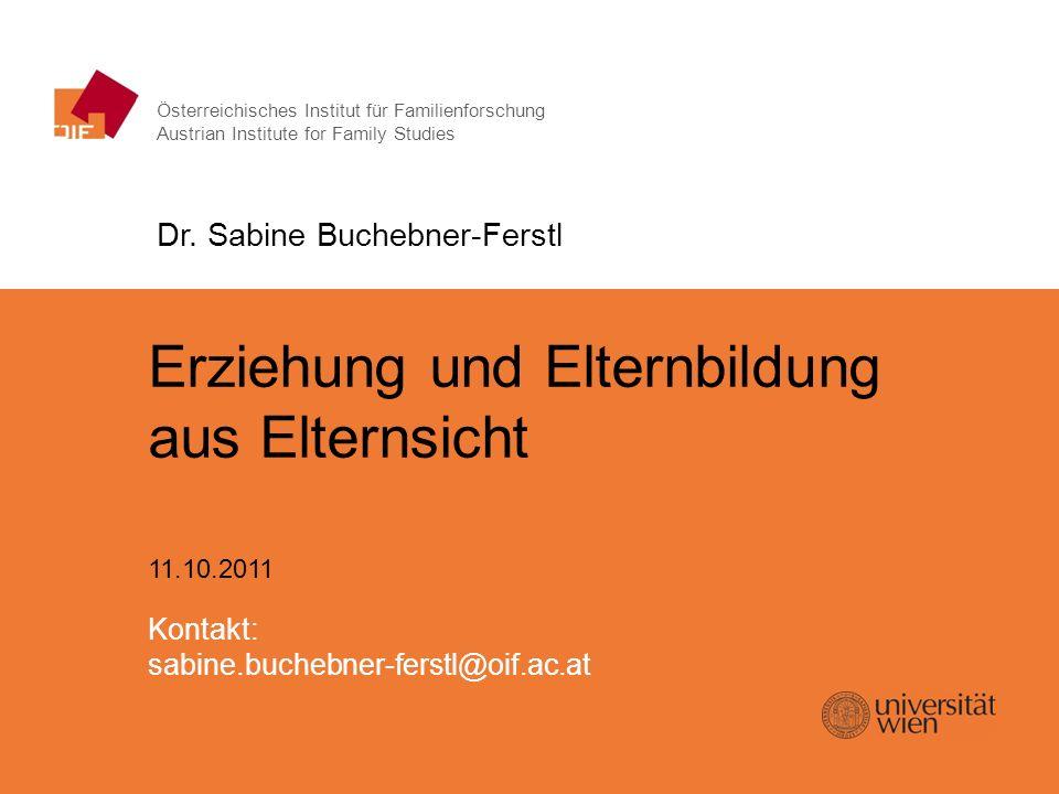 Erziehung und Elternbildung aus Elternsicht   11.10.2011 Österreichisches Institut für Familienforschung Austrian Institute for Family Studies Erziehu