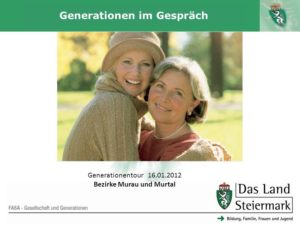 Autor 1 Generationen im Gespräch FA6A - Gesellschaft und Generationen Generationentour 16.01.2012 Bezirke Murau und Murtal