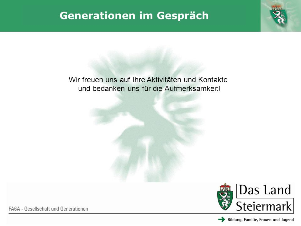 Autor 21 Generationen im Gespräch FA6A - Gesellschaft und Generationen Wir freuen uns auf Ihre Aktivitäten und Kontakte und bedanken uns für die Aufmerksamkeit!