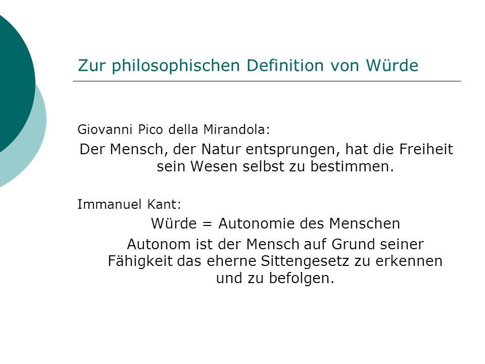 Zur philosophischen Definition von Würde Giovanni Pico della Mirandola: Der Mensch, der Natur entsprungen, hat die Freiheit sein Wesen selbst zu besti