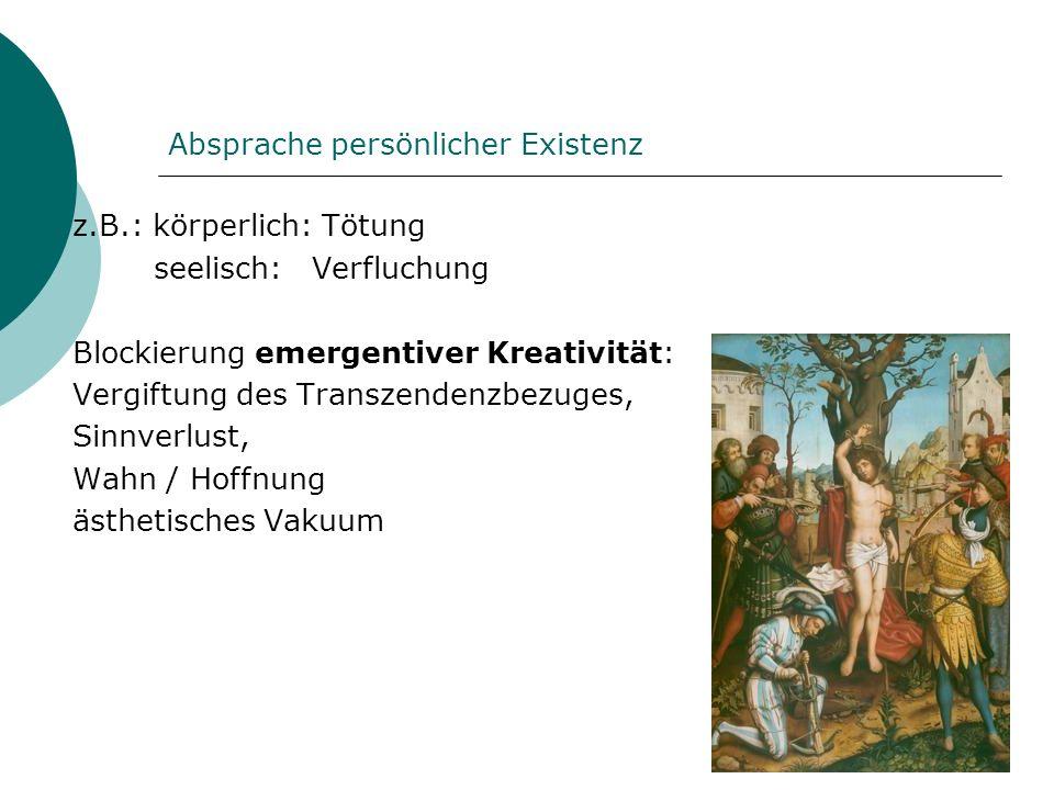 Absprache persönlicher Existenz z.B.: körperlich: Tötung seelisch: Verfluchung Blockierung emergentiver Kreativität: Vergiftung des Transzendenzbezuge