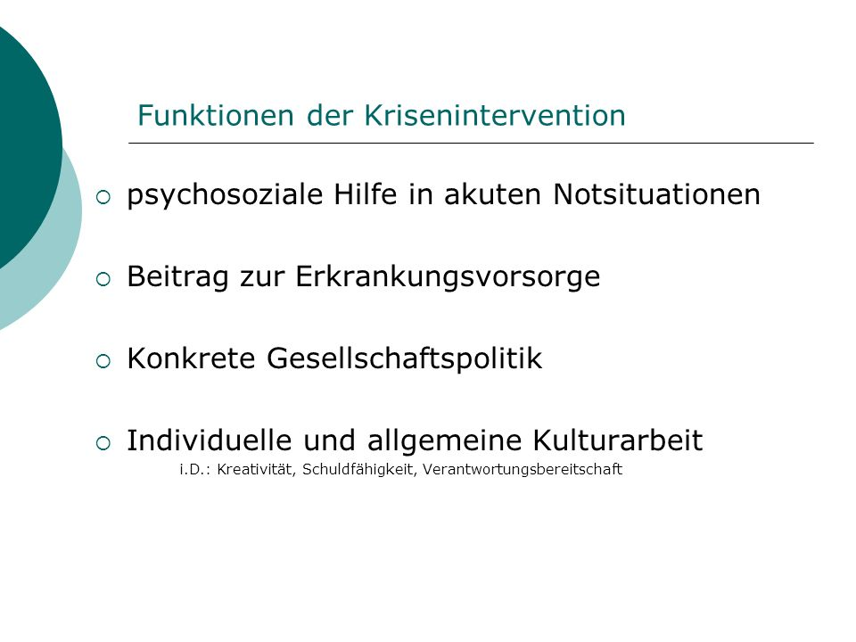 Funktionen der Krisenintervention psychosoziale Hilfe in akuten Notsituationen Beitrag zur Erkrankungsvorsorge Konkrete Gesellschaftspolitik Individue