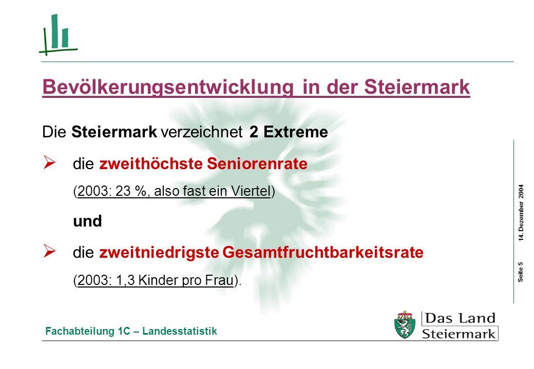 14. Dezember 2004 Fachabteilung 1C – Landesstatistik Bevölkerungsentwicklung in der Steiermark Die Steiermark verzeichnet 2 Extreme die zweithöchste S