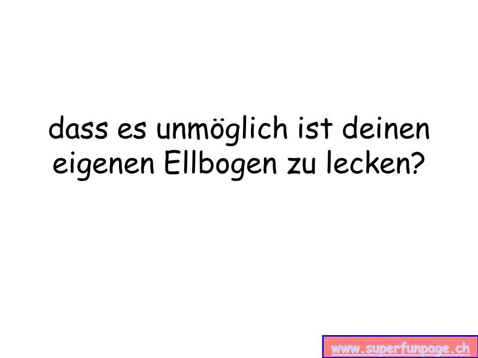 www.superfunpage.ch dass es unmöglich ist deinen eigenen Ellbogen zu lecken