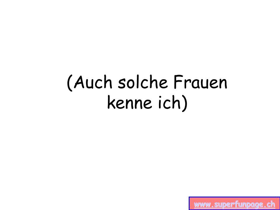 www.superfunpage.ch (Auch solche Frauen kenne ich)