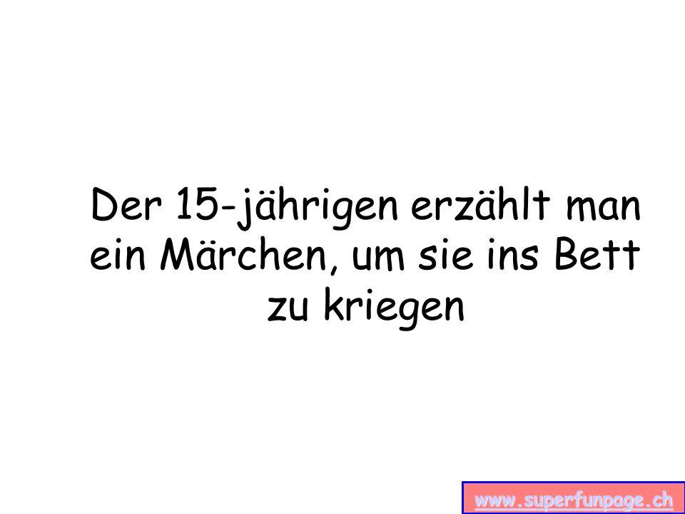 www.superfunpage.ch Der 15-jährigen erzählt man ein Märchen, um sie ins Bett zu kriegen