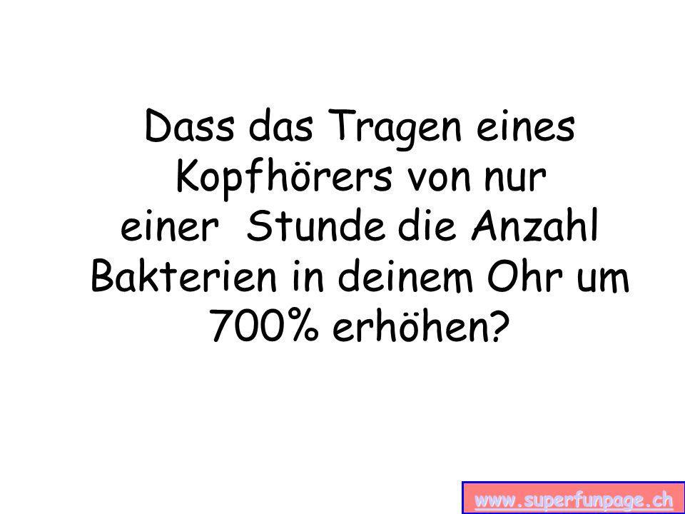 www.superfunpage.ch Der Orgasmus eines Schweines dauert 30 Minuten.