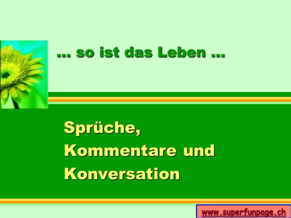 www.superfunpage.ch... so ist das Leben... Sprüche, Kommentare und Konversation