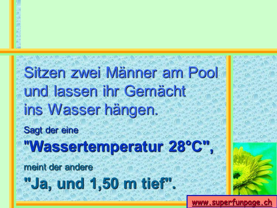 www.superfunpage.ch Sitzen zwei Männer am Pool und lassen ihr Gemächt ins Wasser hängen. Sagt der eine