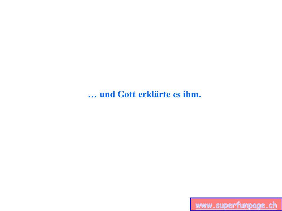 www.superfunpage.ch … und Gott erklärte es ihm.