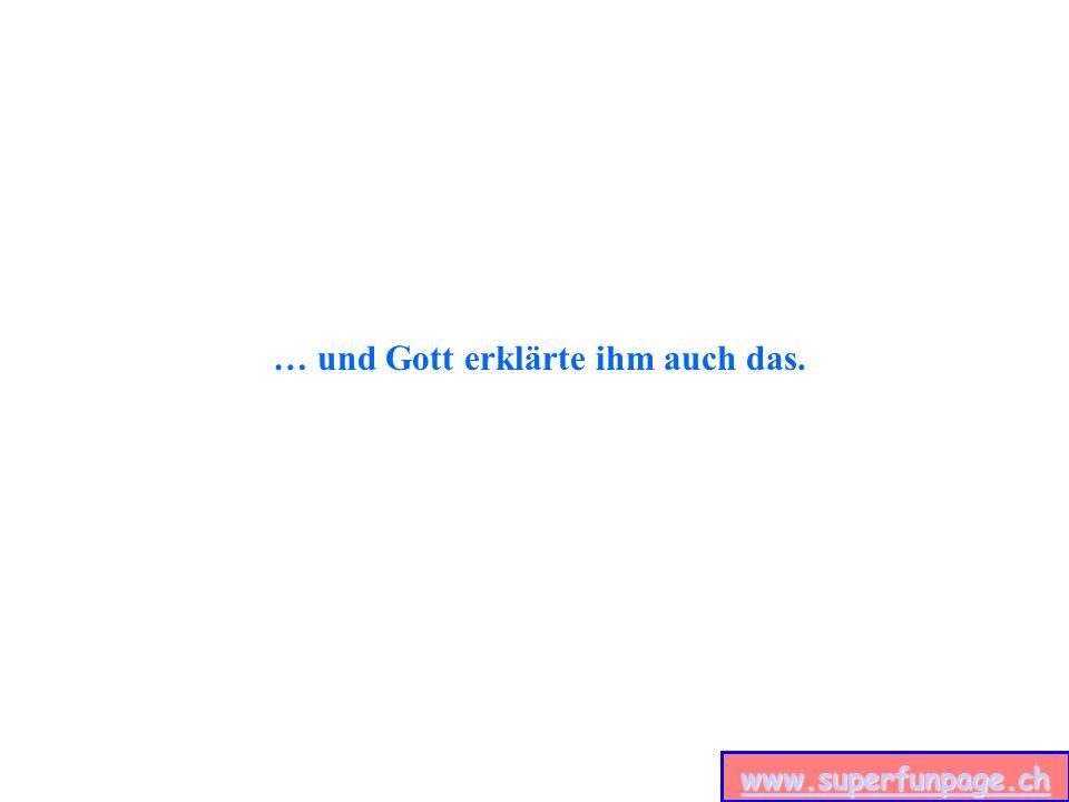 www.superfunpage.ch … und Gott erklärte ihm auch das.