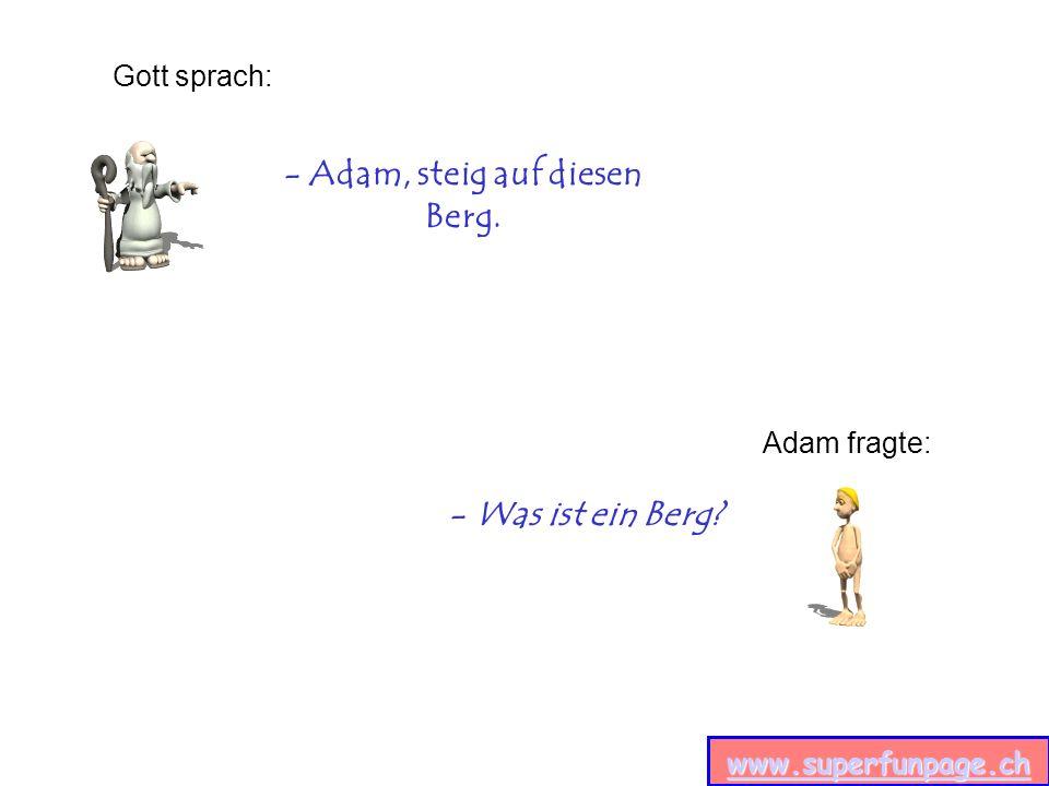 www.superfunpage.ch - Adam, steig auf diesen Berg. Gott sprach: Adam fragte: - Was ist ein Berg