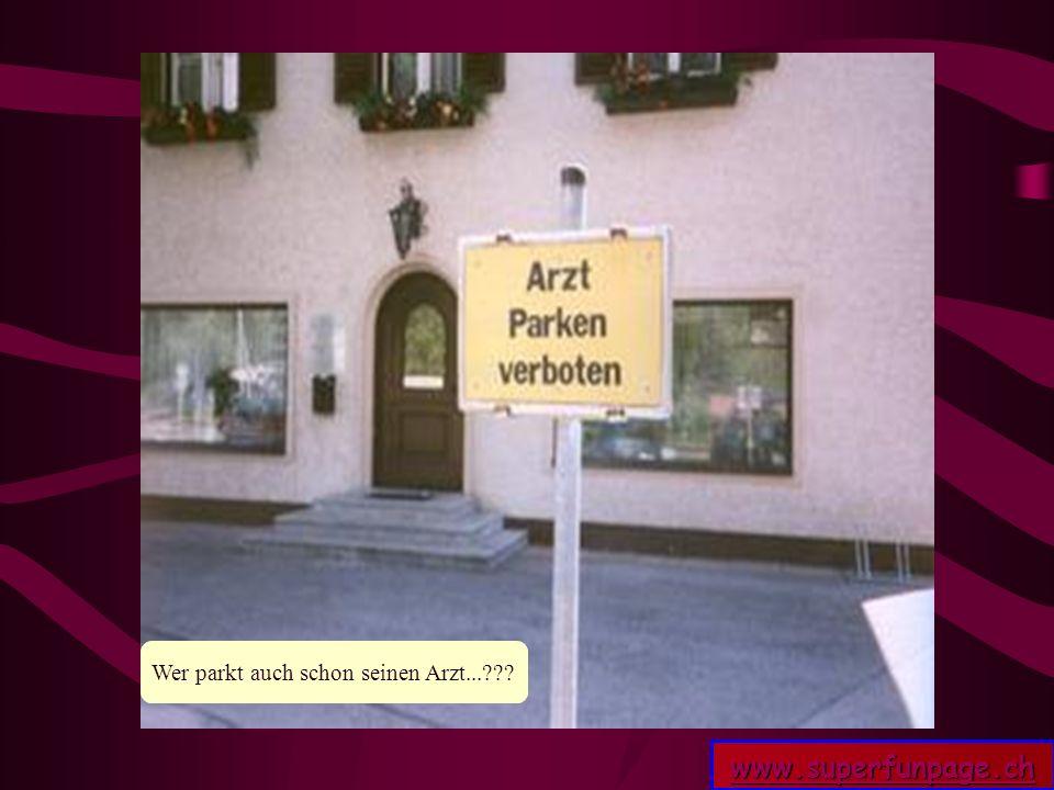 www.superfunpage.ch Wer parkt auch schon seinen Arzt...???