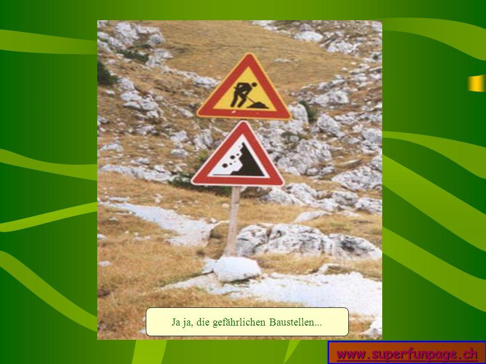 www.superfunpage.ch Ja ja, die gefährlichen Baustellen...