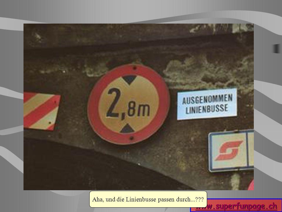 www.superfunpage.ch Aha, und die Linienbusse passen durch...???