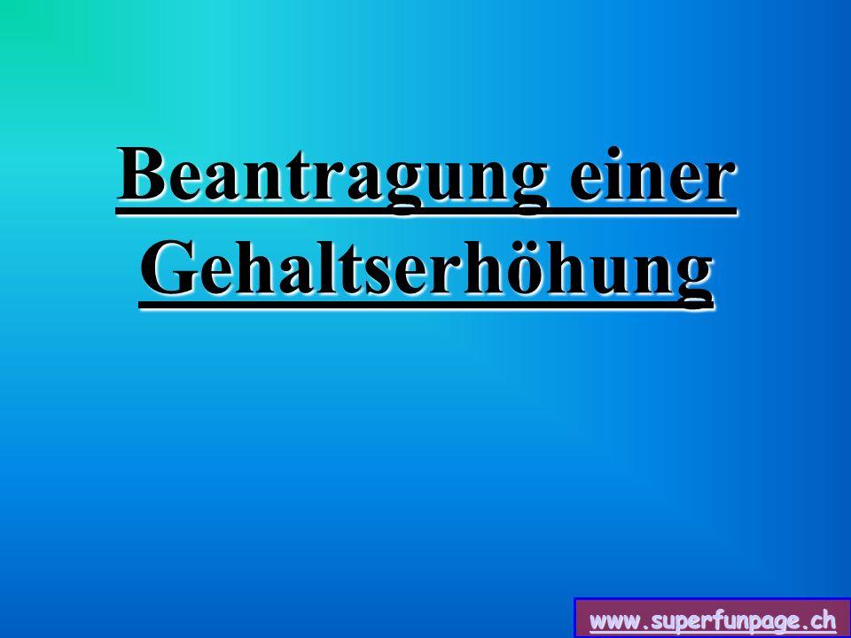 www.superfunpage.ch Beantragung einer Gehaltserhöhung