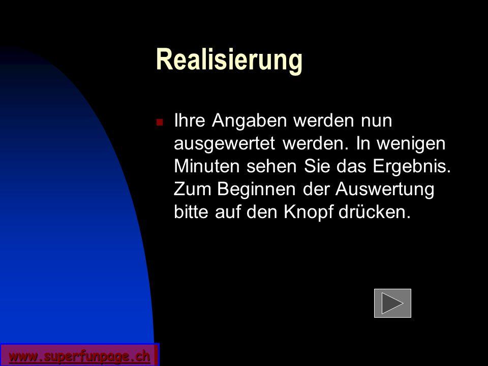 www.superfunpage.ch Realisierung Ihre Angaben werden nun ausgewertet werden. In wenigen Minuten sehen Sie das Ergebnis. Zum Beginnen der Auswertung bi