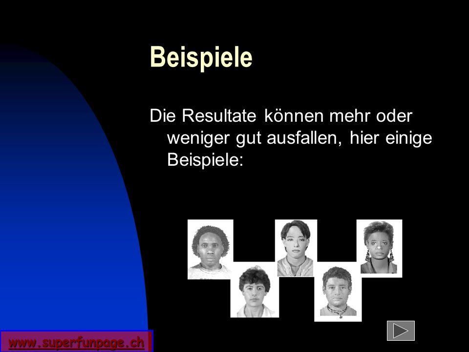www.superfunpage.ch Beispiele Die Resultate können mehr oder weniger gut ausfallen, hier einige Beispiele: