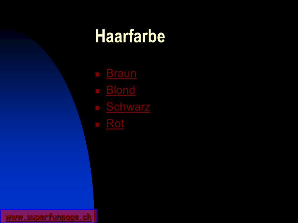 www.superfunpage.ch Haarfarbe Braun Blond Schwarz Rot