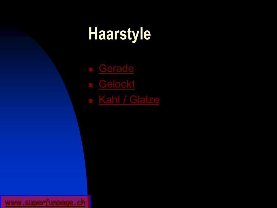 www.superfunpage.ch Haarstyle Gerade Gelockt Kahl / Glatze