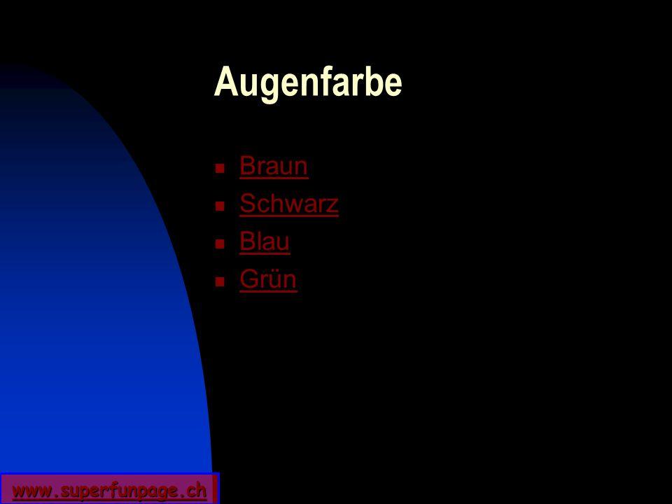 www.superfunpage.ch Augenfarbe Braun Schwarz Blau Grün