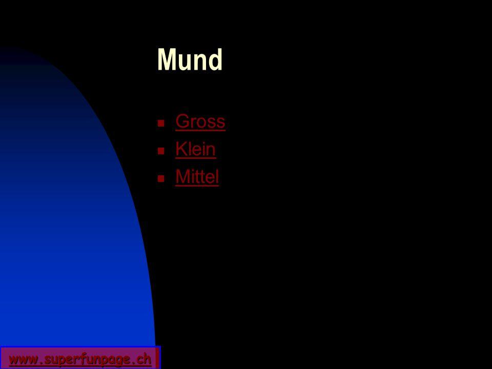 www.superfunpage.ch Mund Gross Klein Mittel