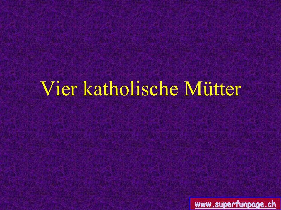 www.superfunpage.ch Vier katholische Mütter