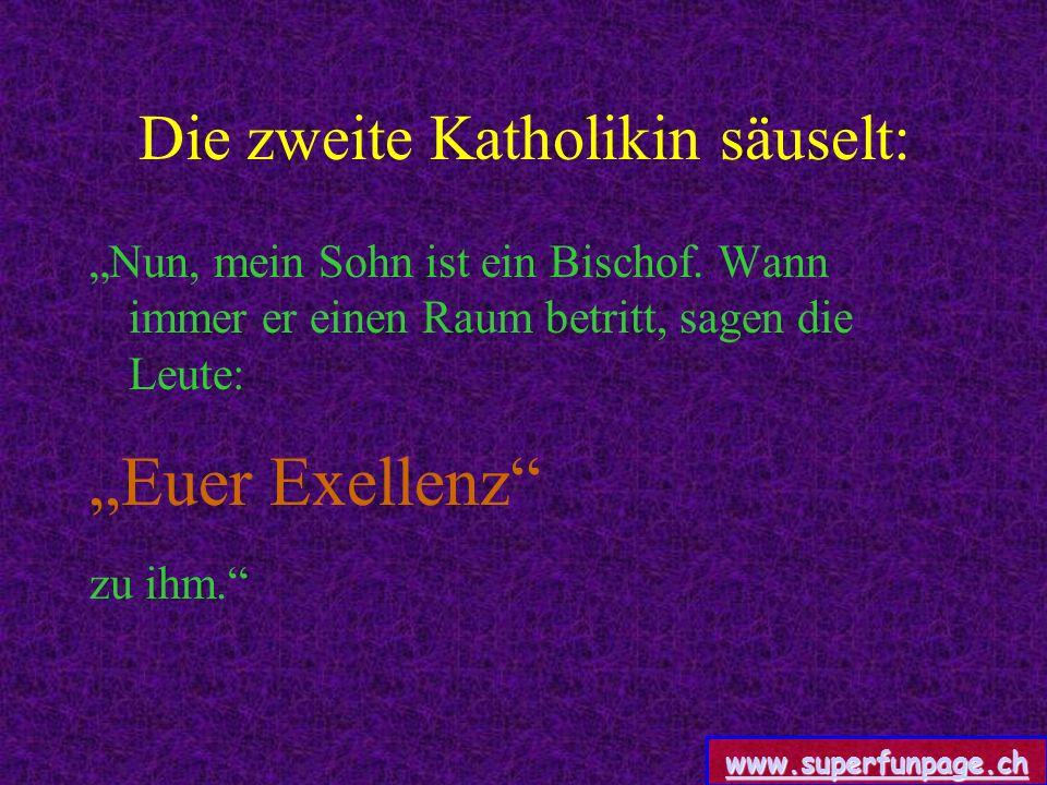 www.superfunpage.ch Die zweite Katholikin säuselt: Nun, mein Sohn ist ein Bischof.