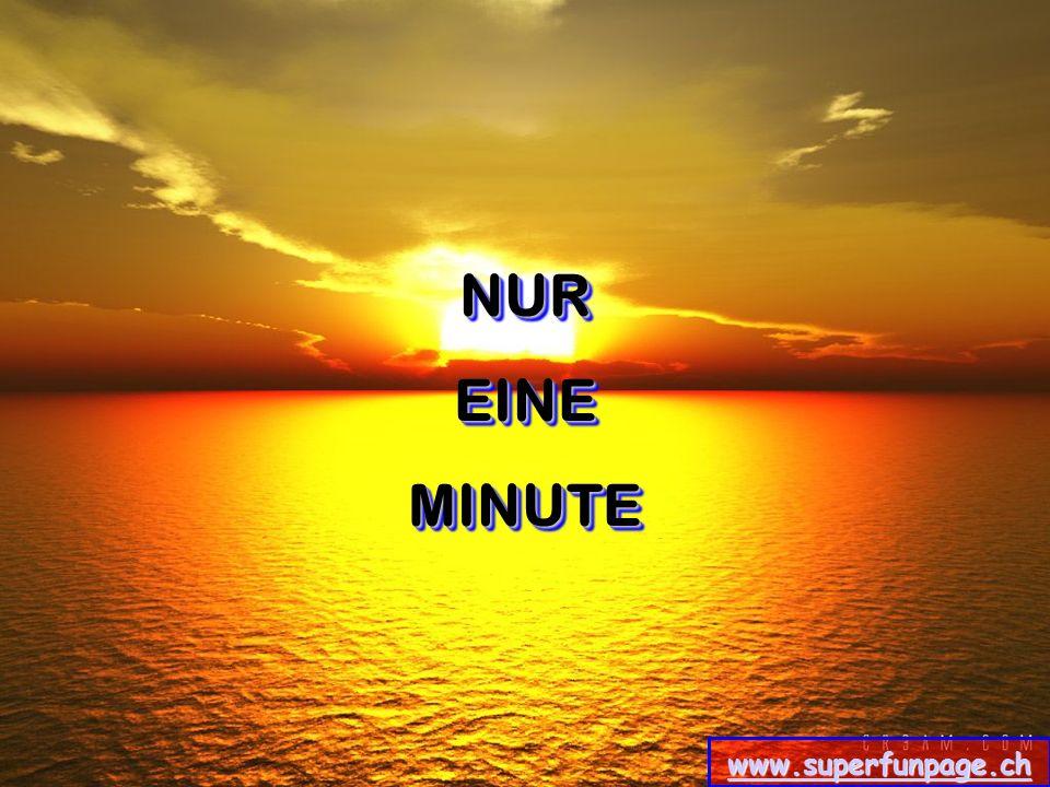 www.superfunpage.ch NUREINEMINUTE NUR EINE MINUTE