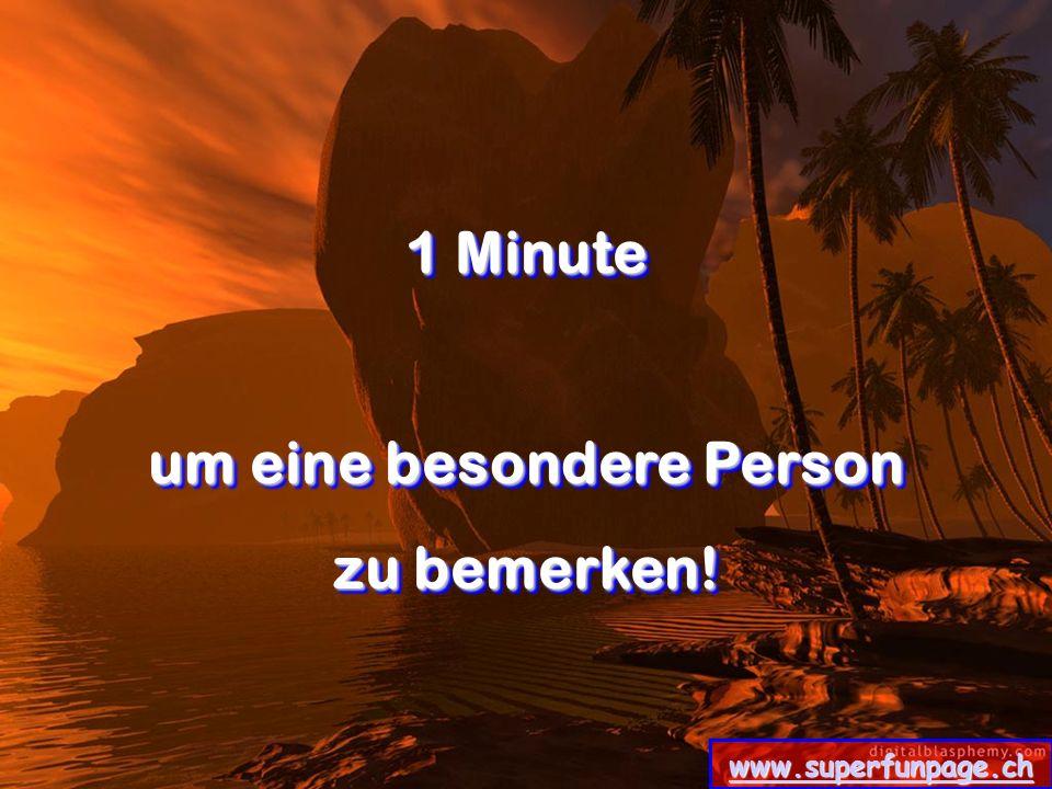www.superfunpage.ch 1 Minute um eine besondere Person zu bemerken! 1 Minute um eine besondere Person zu bemerken!
