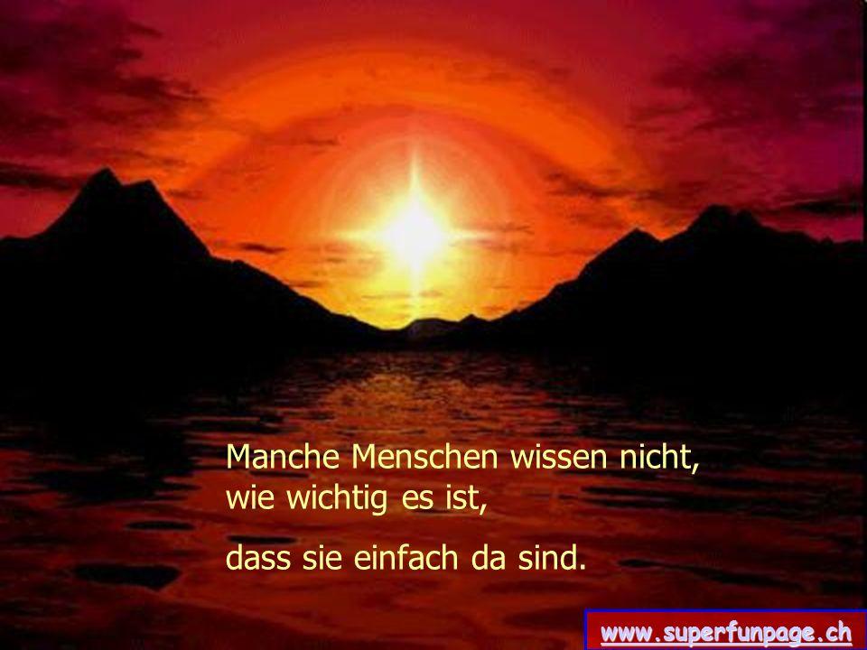 Manche Menschen wissen nicht, wie wichtig es ist, dass sie einfach da sind. www.superfunpage.ch