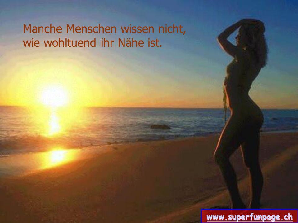 Manche Menschen wissen nicht, wie wohltuend ihr Nähe ist. www.superfunpage.ch