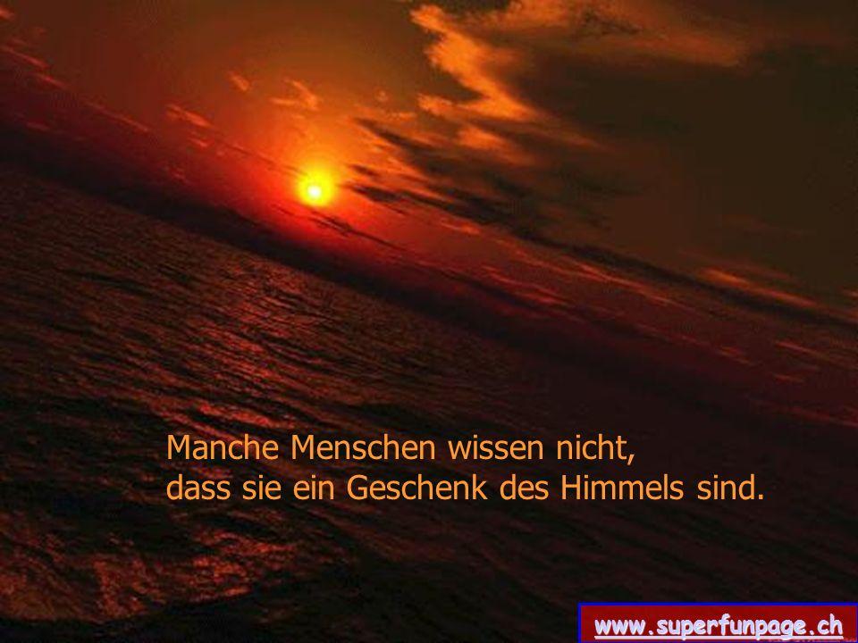 Manche Menschen wissen nicht, dass sie ein Geschenk des Himmels sind. www.superfunpage.ch