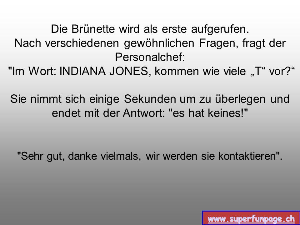 www.superfunpage.ch Vorstellungsgespräch Eine Brünette, eine Rothaarige und eine Blondine treffen sich für ein Vorstellungsgespräch: