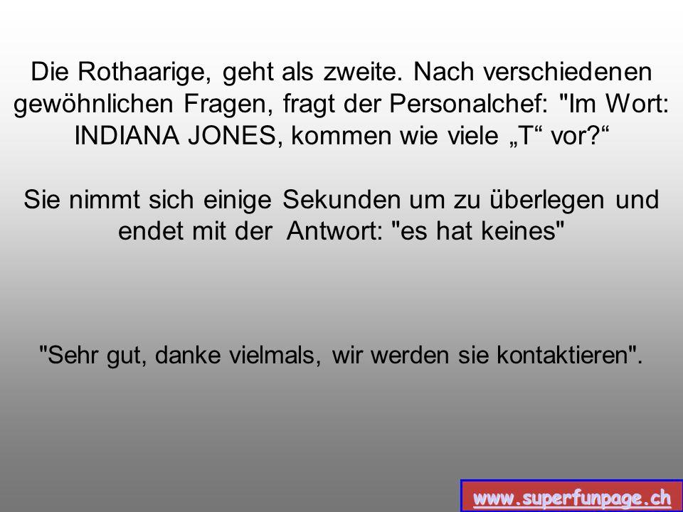 www.superfunpage.ch Die Brünette wird als erste aufgerufen. Nach verschiedenen gewöhnlichen Fragen, fragt der Personalchef: