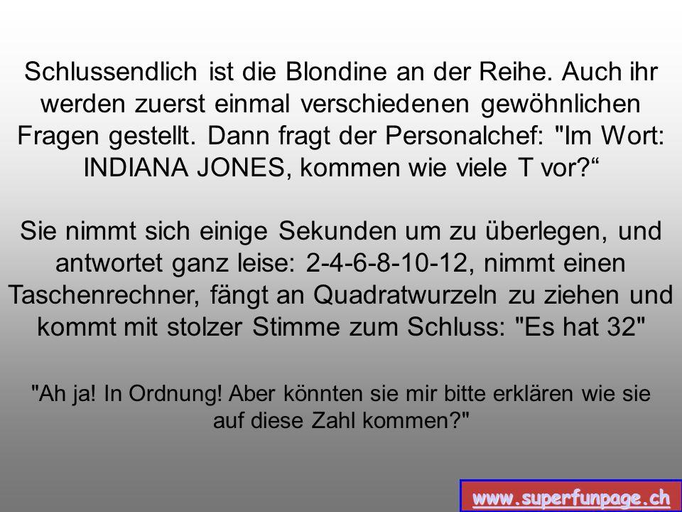 www.superfunpage.ch Die Rothaarige, geht als zweite. Nach verschiedenen gewöhnlichen Fragen, fragt der Personalchef: