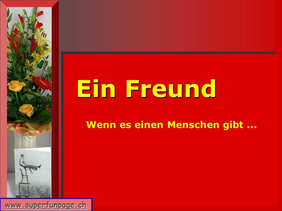 www.superfunpage.ch Ein Freund Wenn es einen Menschen gibt...