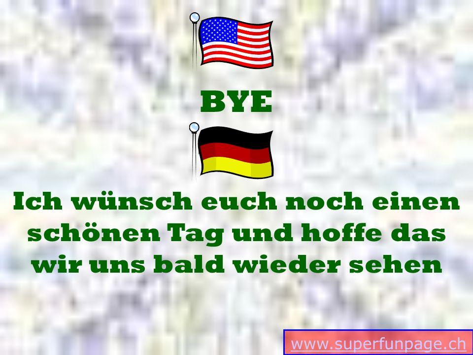 www.superfunpage.ch Funny-Powerpoints.de Ich wünsch euch noch einen schönen Tag und hoffe das wir uns bald wieder sehen BYE